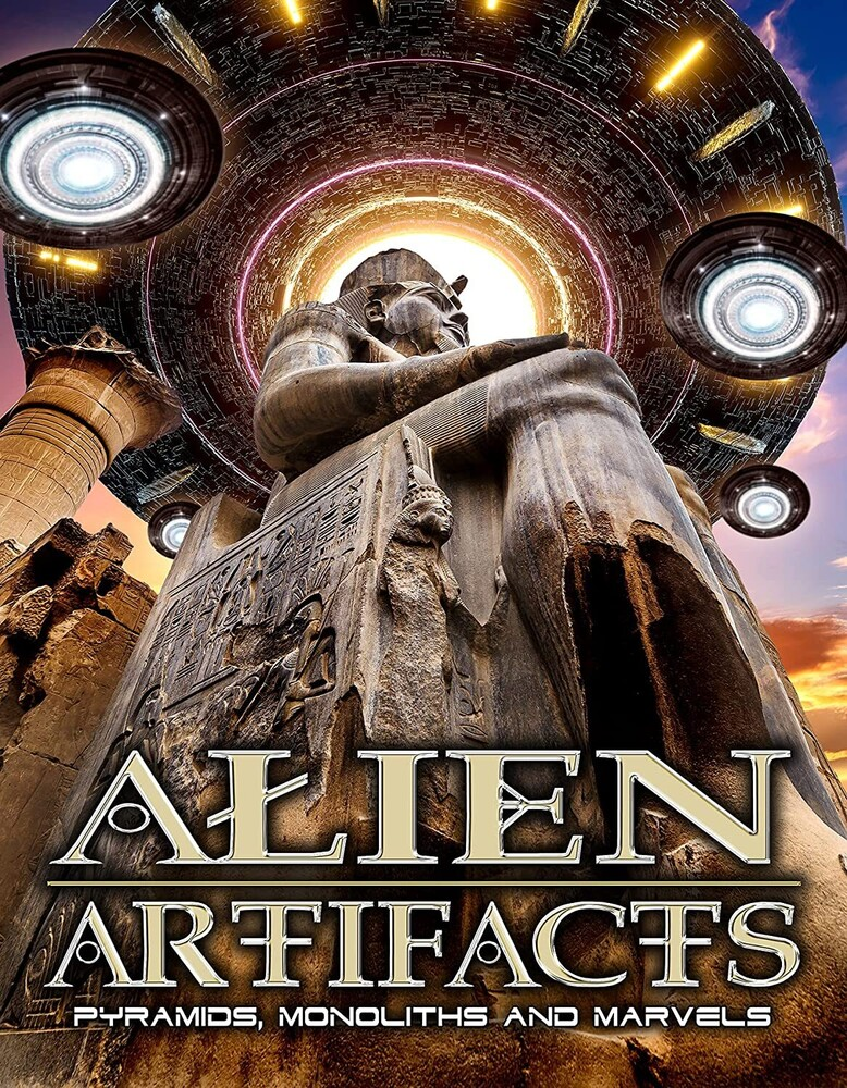 Alien Artifacts: Pyramids Monoliths and Marvels - Alien Artifacts: Pyramids Monoliths And Marvels