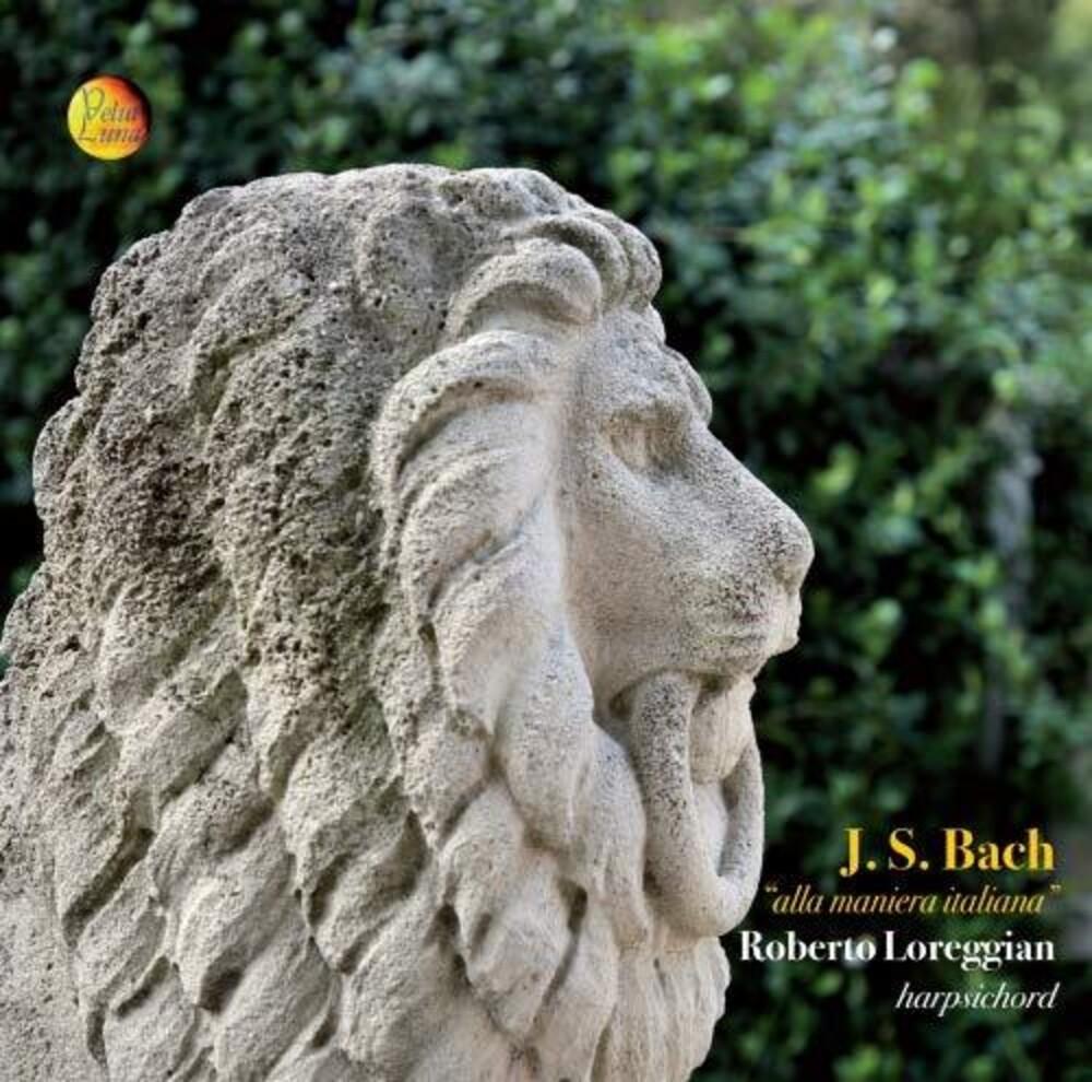 Roberto Loreggian - J.S. Bach: Alla Maniera Italiana