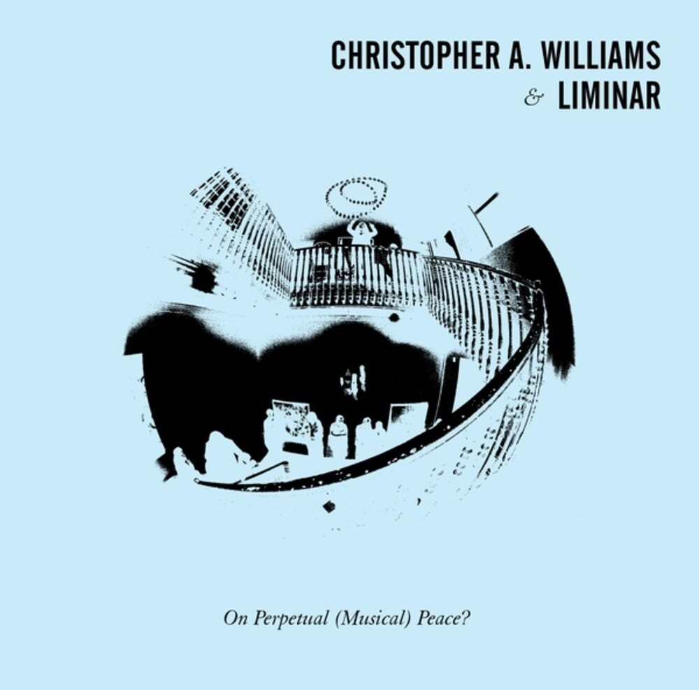 Christopher Williams  A & Liminar - On Perpetual (Musical) Peace