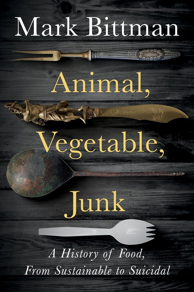 - Animal, Vegetable, Junk: A History of Food, from Sustainable toSuicidal
