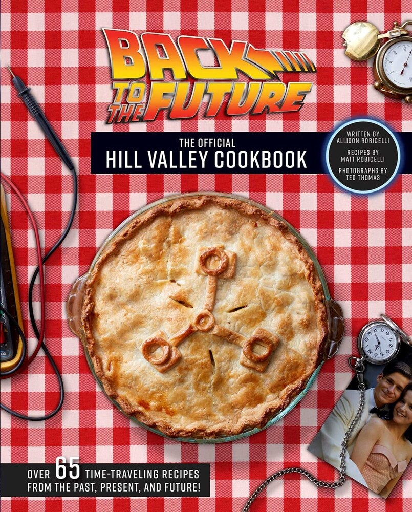 - Back to the Future: The Official Hill Valley Cookbook: Over Sixty-FiveClassic Hill Valley Recipes From the Past, Present, and Fu