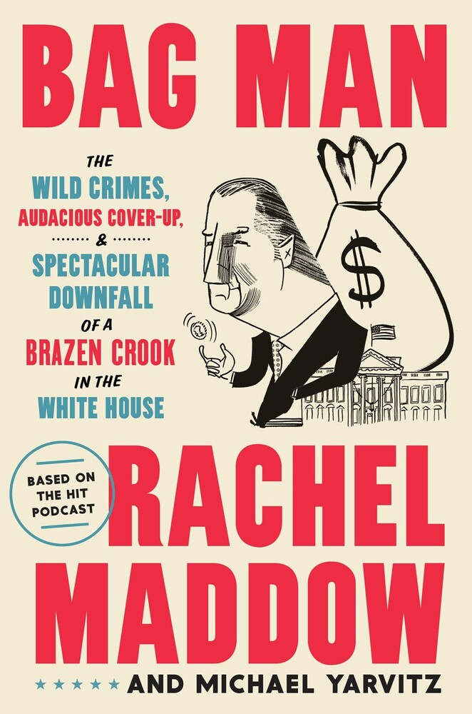 Rachel Maddow - Bag Man: The Wild Crimes, Audacious Cover-Up, and Spectacular Downfallof a Brazen Crook in the White House