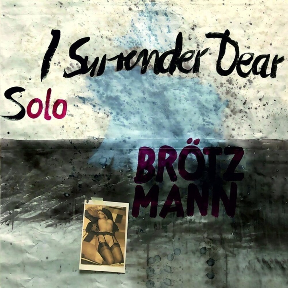 Peter Brotzmann - Solo: I Surrender Dear