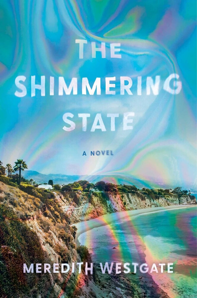 Westgate, Meredith - The Shimmering State: A Novel