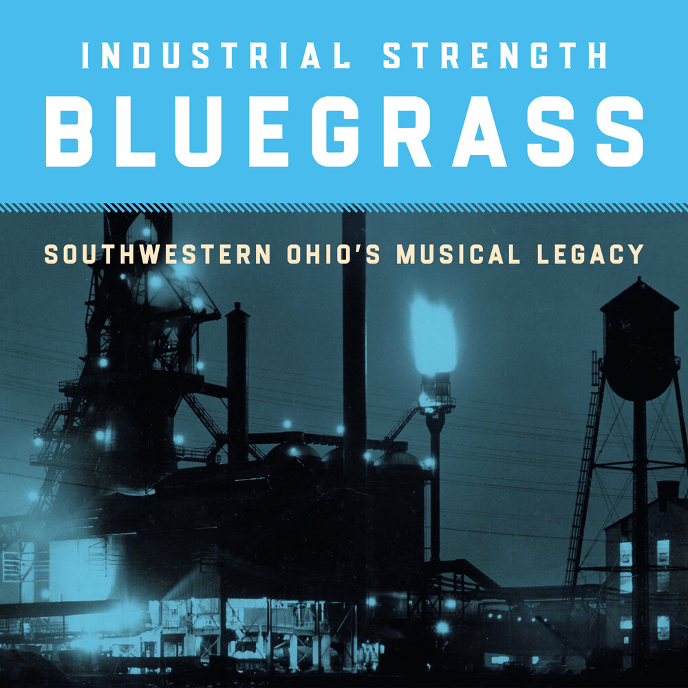 Industrial Strength Bluegrass: Southwestern Ohio's - Industrial Strength Bluegrass: Southwestern Ohio's