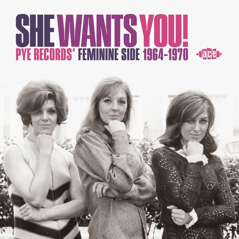 She Wants You: Pye Records Feminine Side 1964-1970 - She Wants You! Pye Records' Feminine Side 1964-1970 / Various