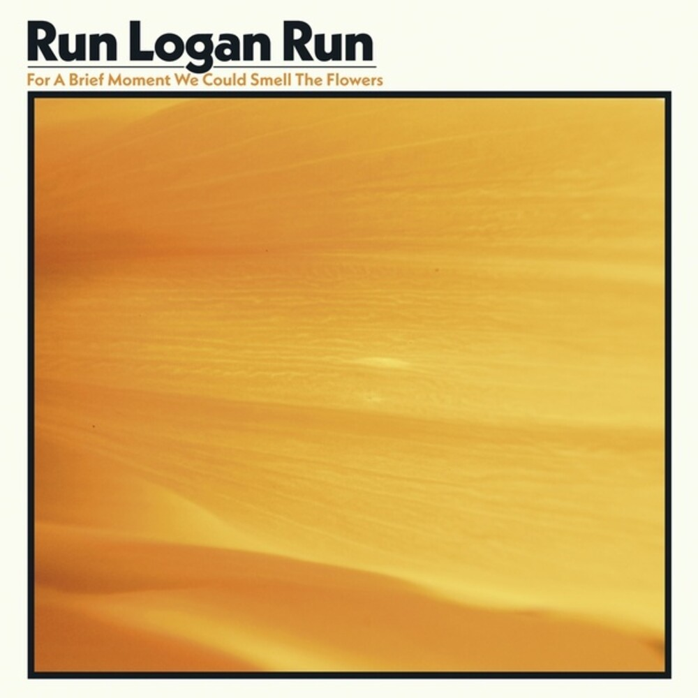 Run Logan Run - For A Brief Moment We Could Smell The Flowers