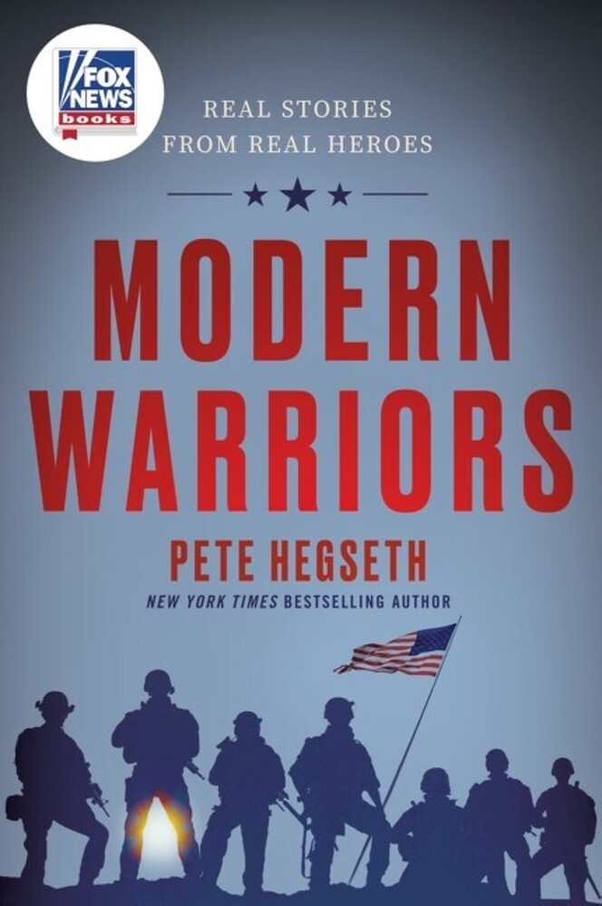 Hegseth, Pete - Modern Warriors: Real Stories from Real Heroes