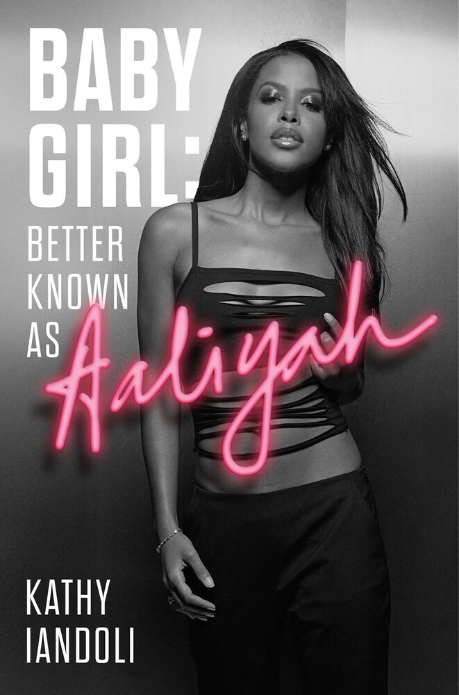 Iandoli, Kathy - Baby Girl: Better Known as Aaliyah