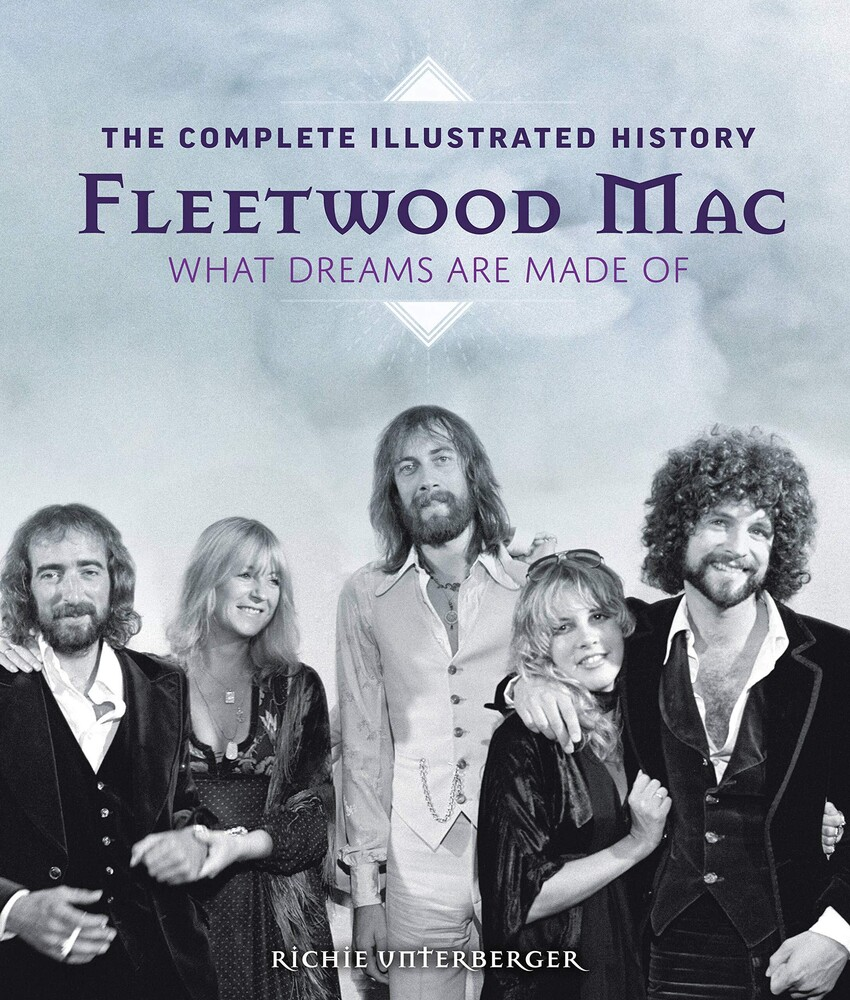 Unterberger, Richie - Fleetwood Mac: The Complete Illustrated History: What Dreams Are Made Of