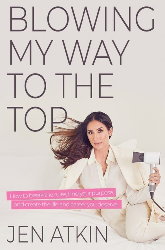- Blowing My Way to the Top: How to Break the Rules, Find Your Purpose,and Create the Life and Career You Deserve