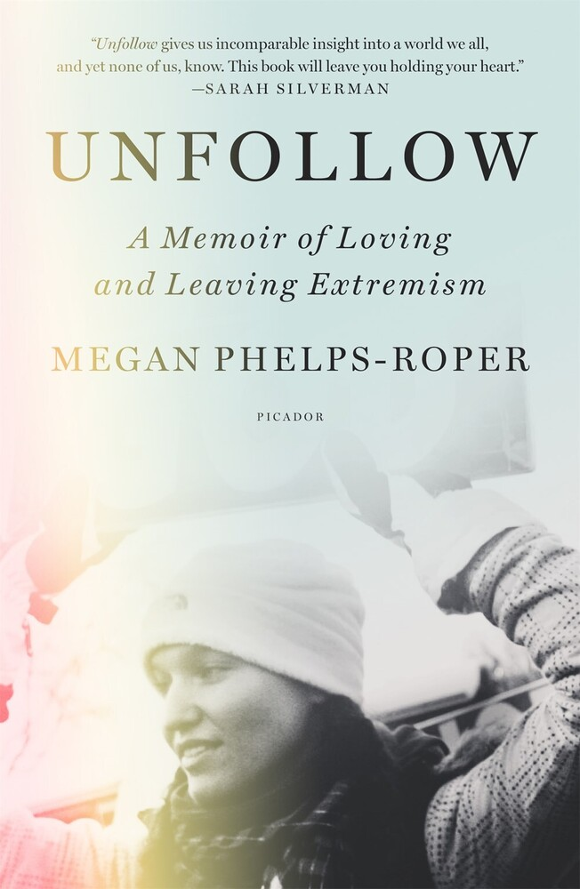 Phelps-Roper, Megan - Unfollow: A Memoir of Loving and Leaving Extremism
