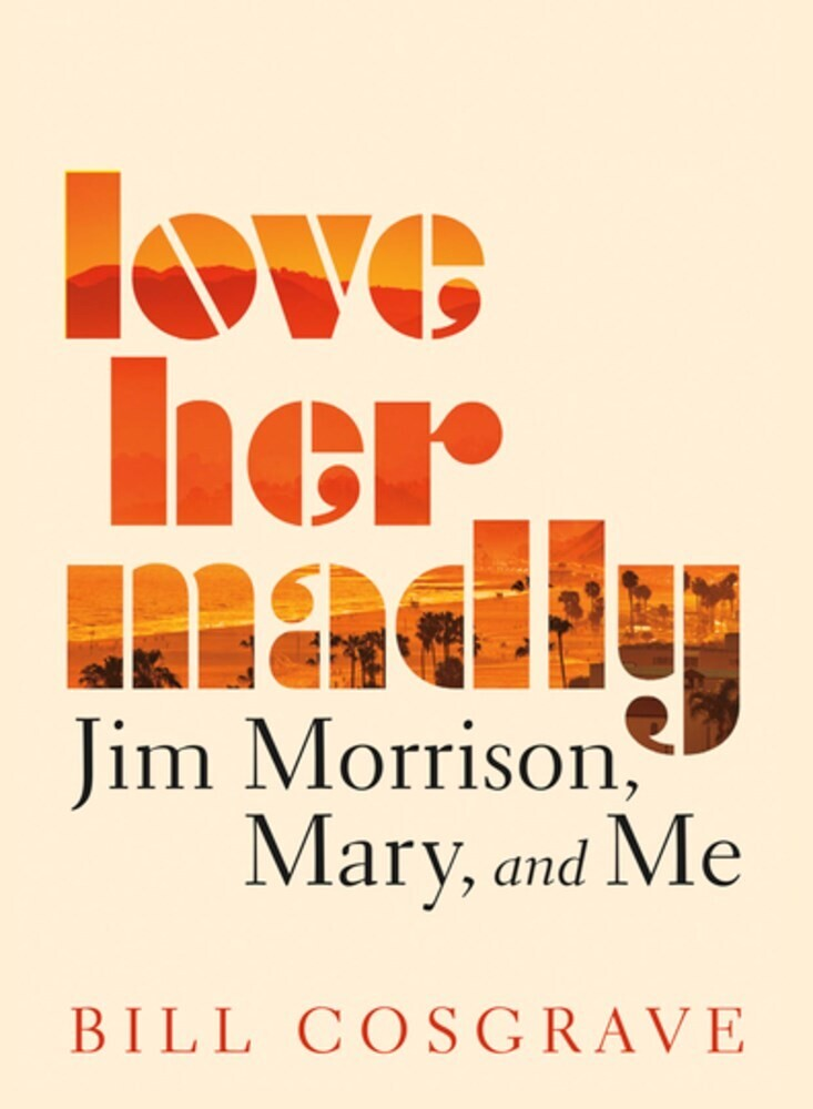 - Love Her Madly: Jim Morrison, Mary, and Me