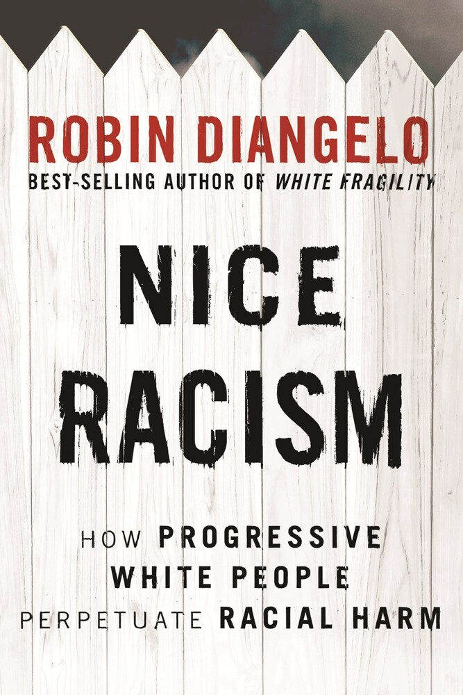 Diangelo, Robin - Nice Racism: How Progressive White People Perpetuate Racial Harm