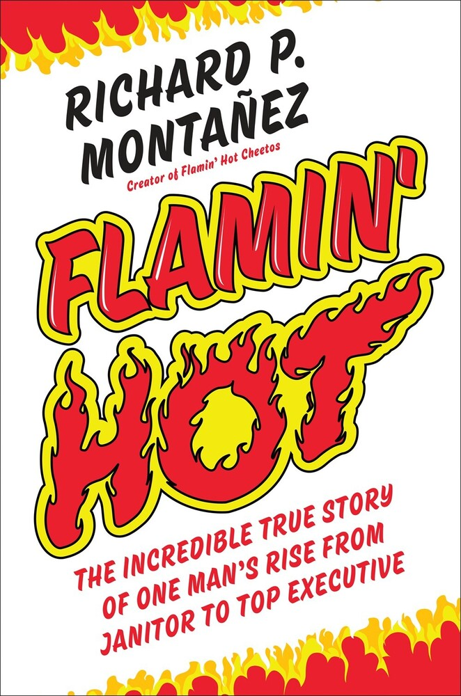 Montanez, Richard - Flamin' Hot : The Incredible True Story of One Man's Rise from Janitorto Top Executive