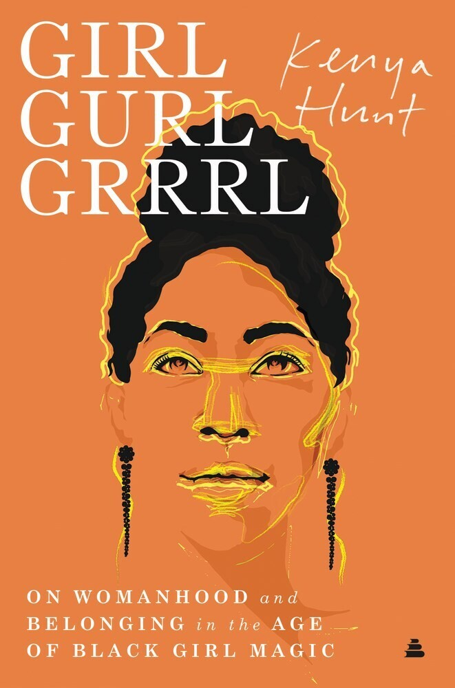 - Girl Gurl Grrrl: On Womanhood and Belonging in the Age of Black GirlMagic