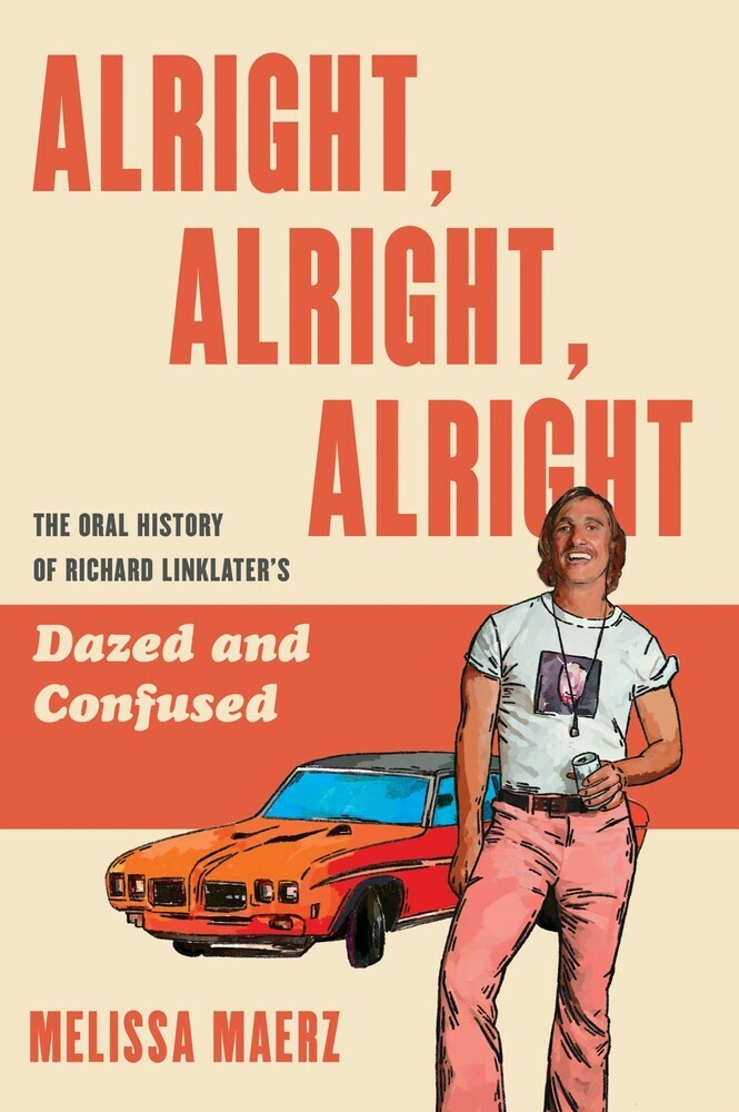 - Alright, Alright, Alright: The Oral History of Richard Linklater'sDazed and Confused