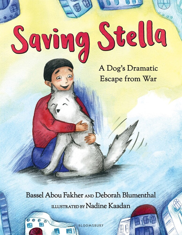 Fakher, Bassel Abou - Saving Stella: A Dog's Dramatic Escape from War