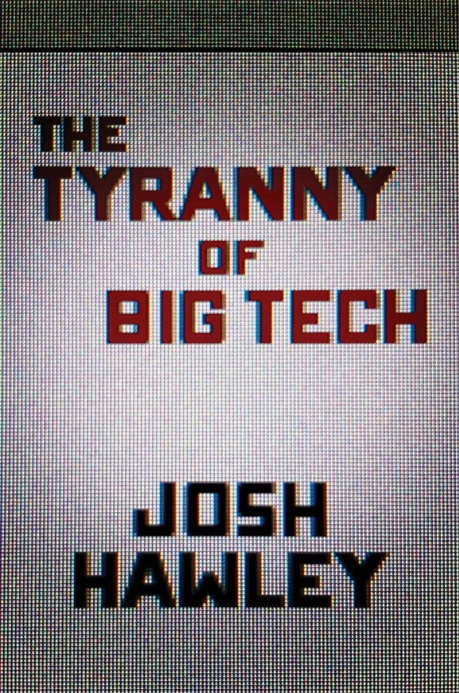 Hawley, Josh - The Tyranny of Big Tech