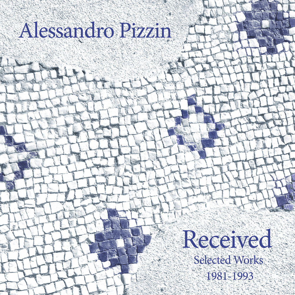 Alessandro Pizzin - Received: Selected Works 1981-1993