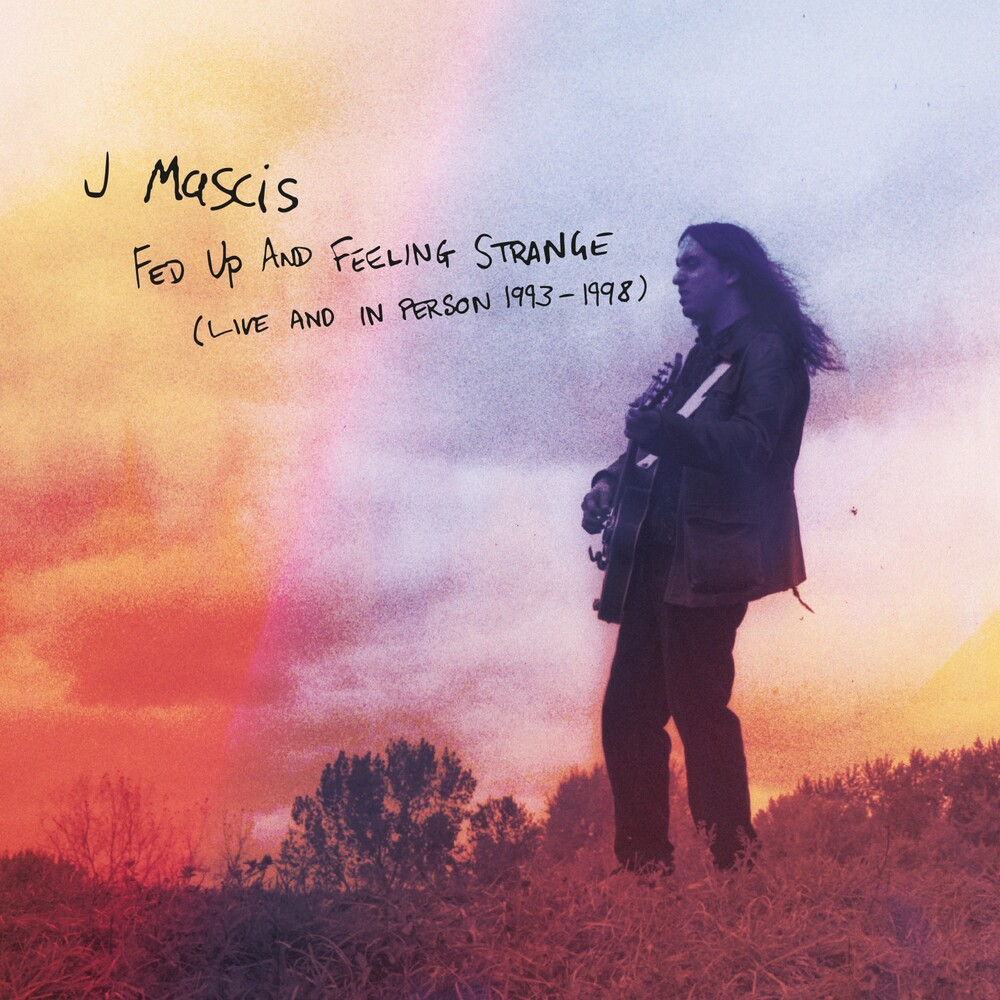 J Mascis - Fed Up & Feeling Strange: Live & In Person 1993-1998