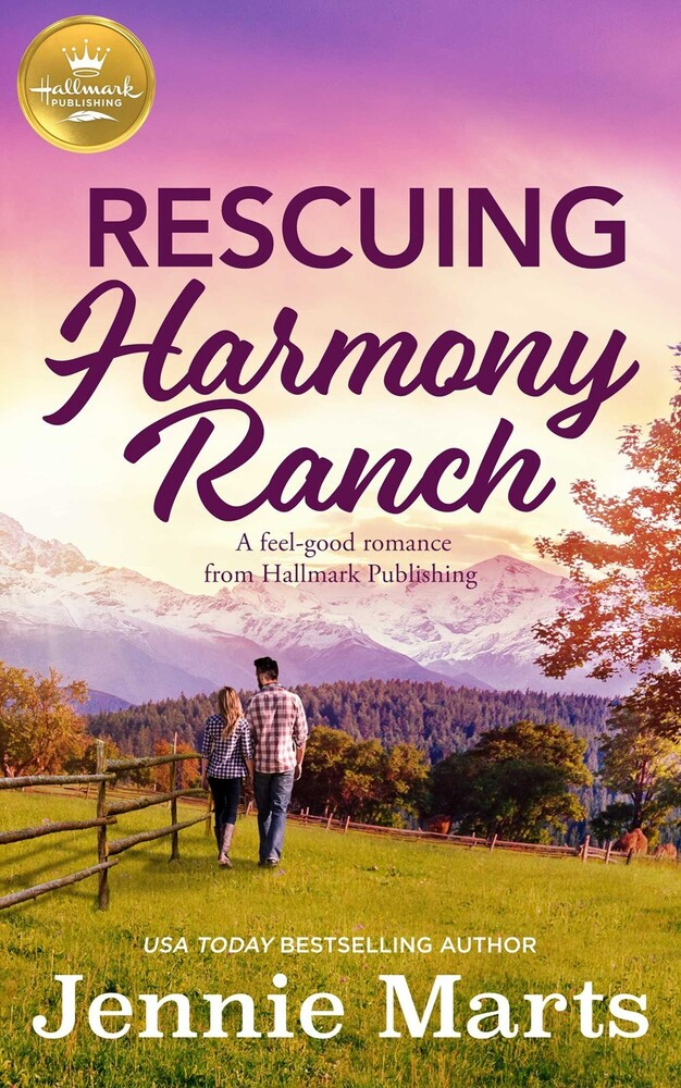 Marts, Jennie - Rescuing Harmony Ranch: A feel-good romance from Hallmark Publishing