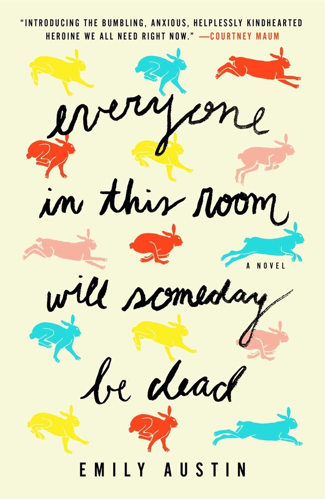 Austin, Emily - Everyone in This Room Will Someday Be Dead: A Novel