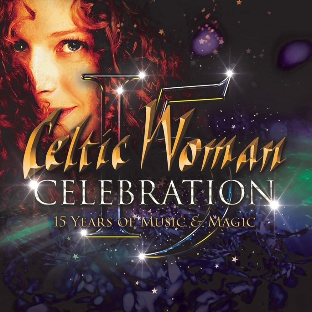 Celtic Woman - Celebration - 15 Years Of Music & Magic