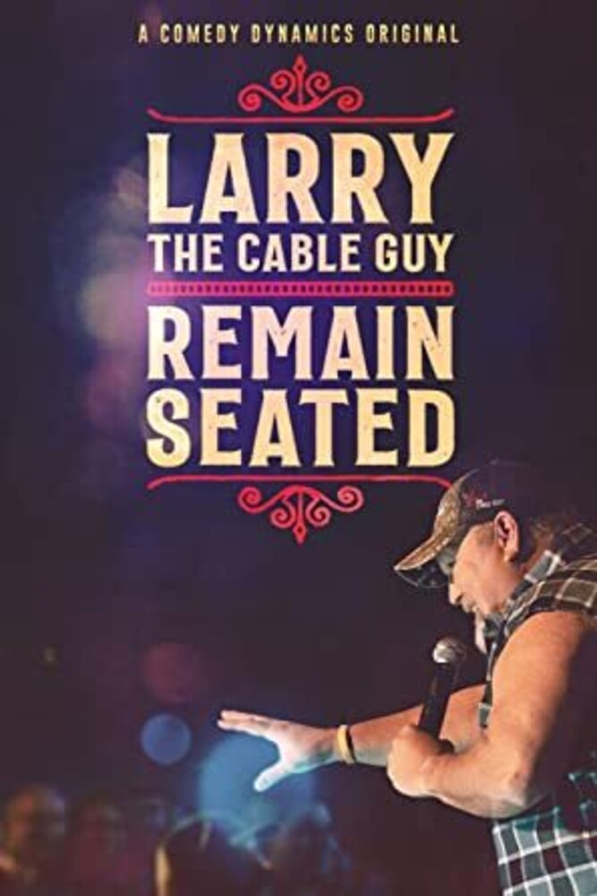 - Larry The Cable Guy: Remain Seated