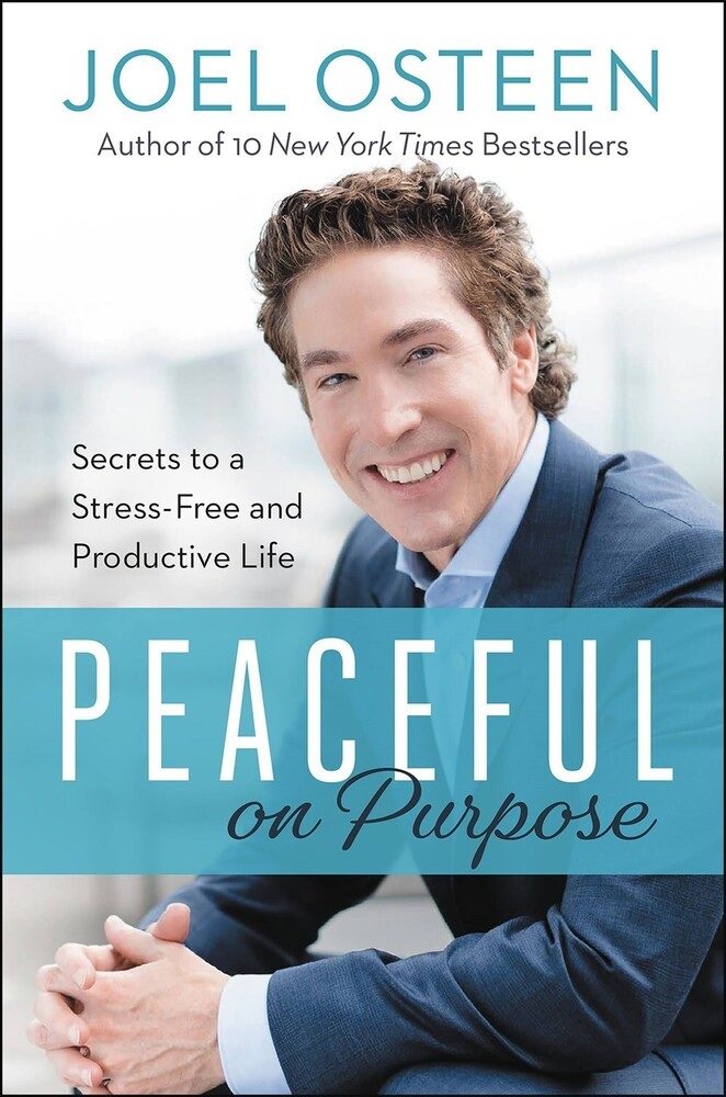 Osteen, Joel - Peaceful on Purpose: Secrets of a Stress-Free and Productive Life