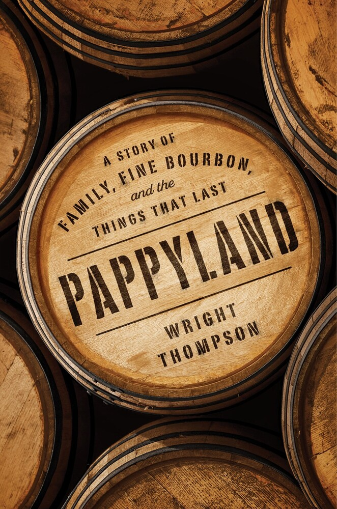 Thompson, Wright - Pappyland: A Story of Family, Fine Bourbon, and the Things That Last