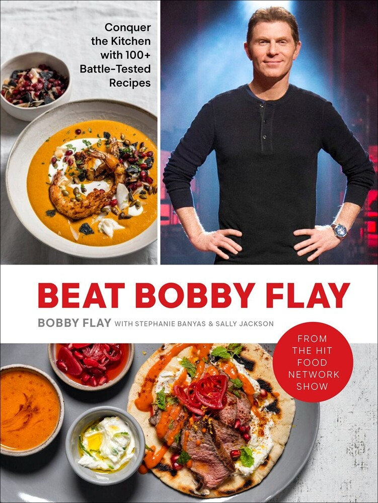 Flay, Bobby - Beat Bobby Flay: Conquer The Kitchen with 100+ Battle-Tested Recipes