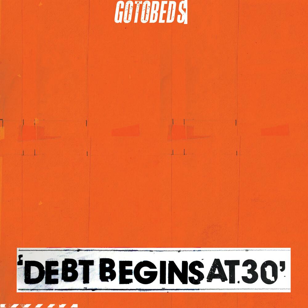The Gotobeds - Debt Begins At 30