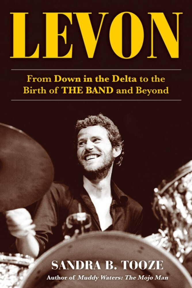 Tooze, Sandra B - Levon: From Down in the Delta to the Birth of The Band and Beyond