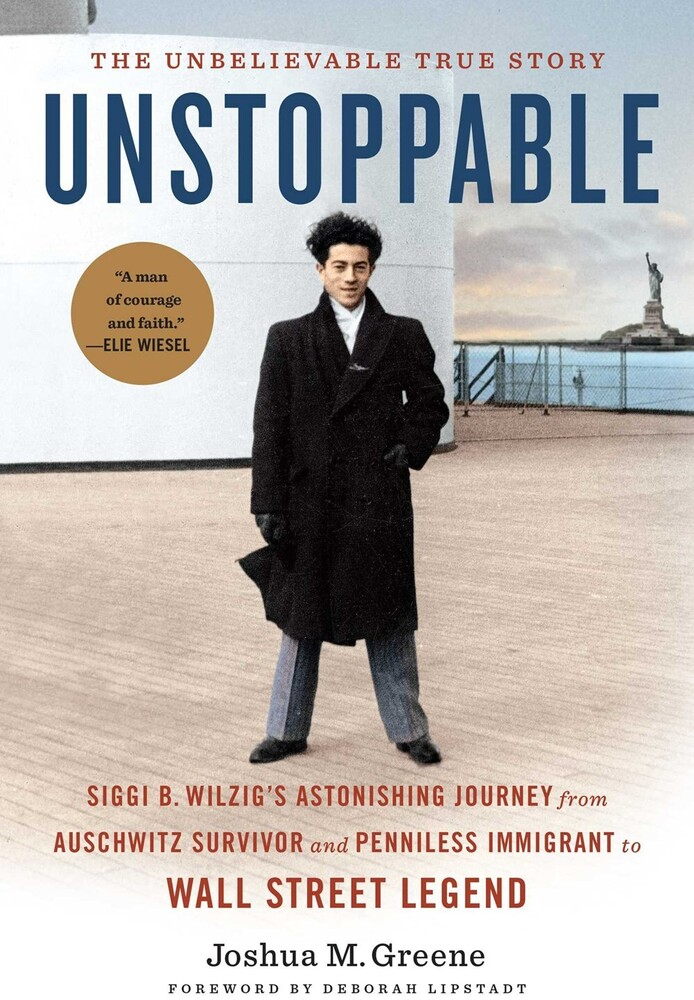 Greene, Joshua / Lipstadt, Deborah E - Unstoppable: Siggi B. Wilzig's Astonishing Journey from AuschwitzSurvivor and Penniless Immigrant to Wall Street Legend