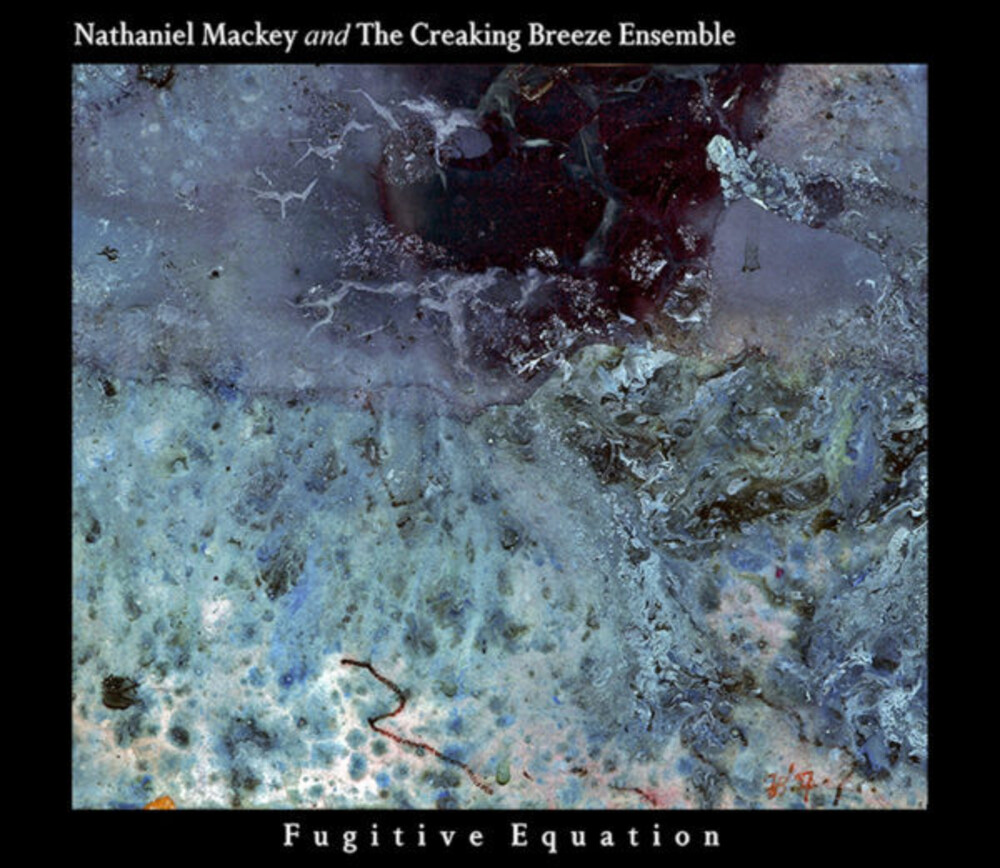 Nathaniel Mackey  / The Creaking Breeze Ensemble - Fugitive Equation