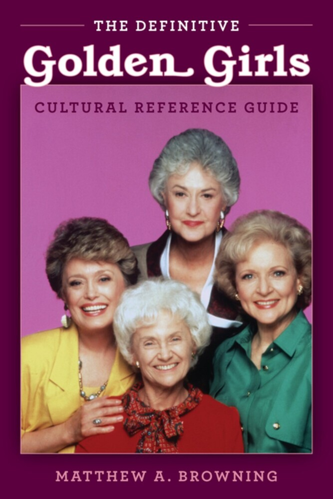 Matthew Browning  A - Definitive Golden Girls Cultural Reference Guide