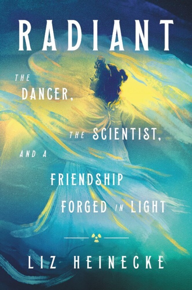 - Radiant: The Dancer, The Scientist, and a Friendship Forged in Light