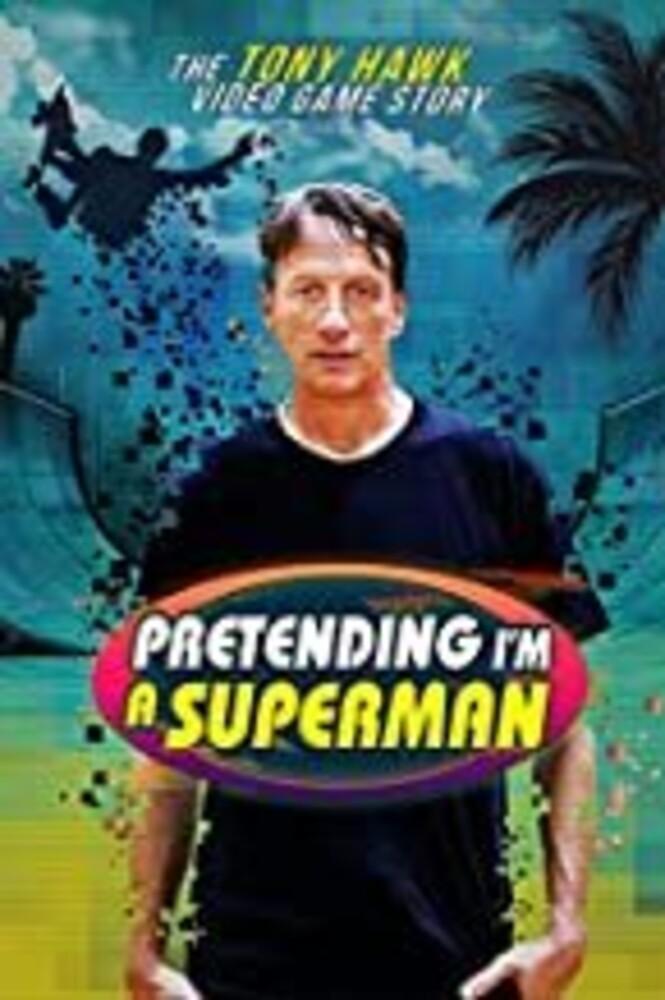 - Pretending Im A Superman: Tony Hawk Video Game Story