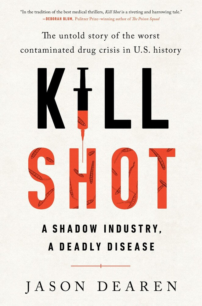 Dearen, Jason - Kill Shot: A Shadow Industry, a Deadly Disease