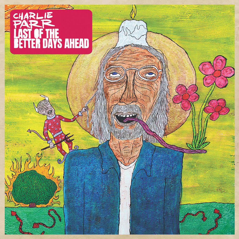 Charlie Parr - Last Of The Better Days Ahead (Gate)
