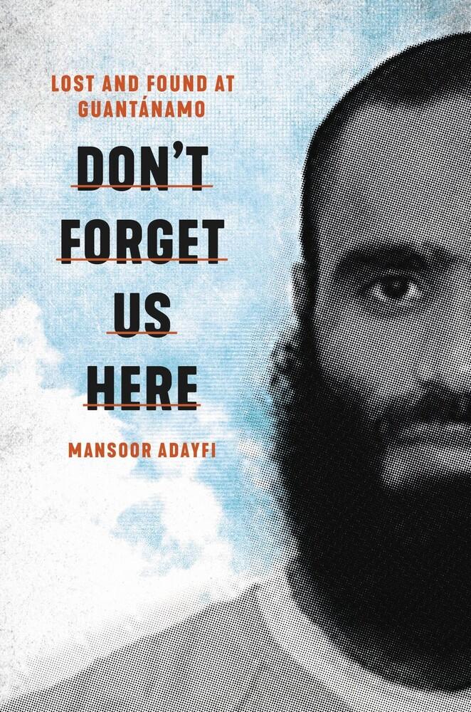 Mansoor Adayfi - Dont Forget Us Here (Hcvr)