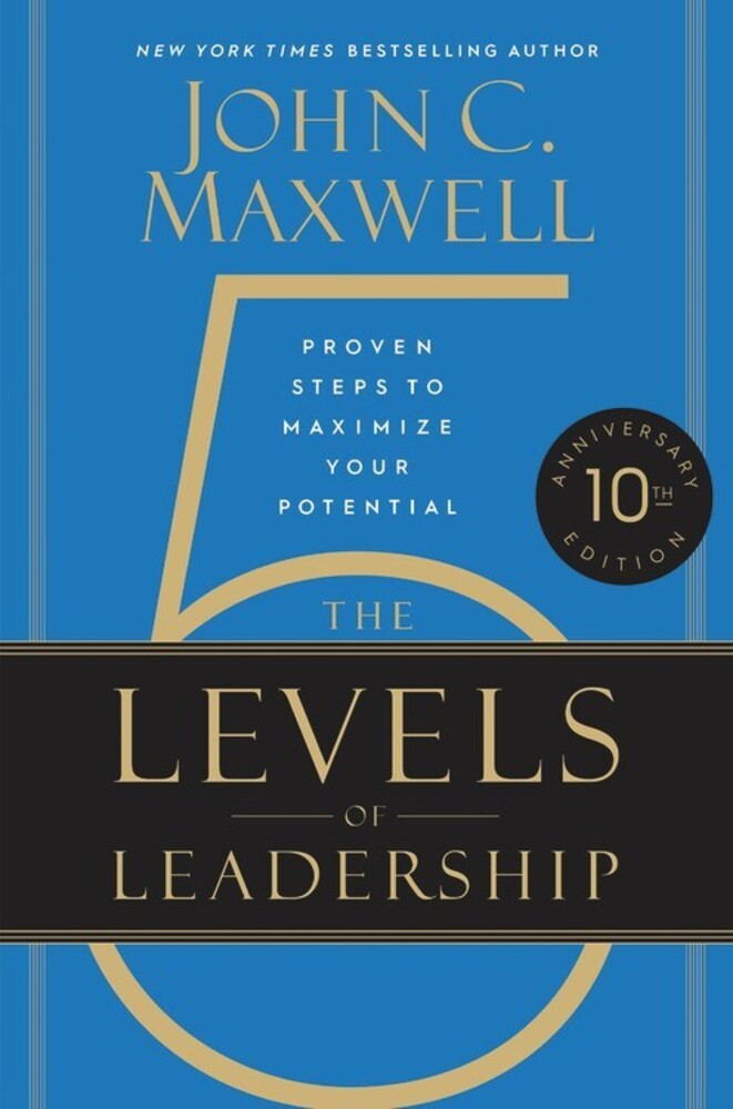 - The 5 Levels of Leadership: Proven Steps to Maximize Your Potential