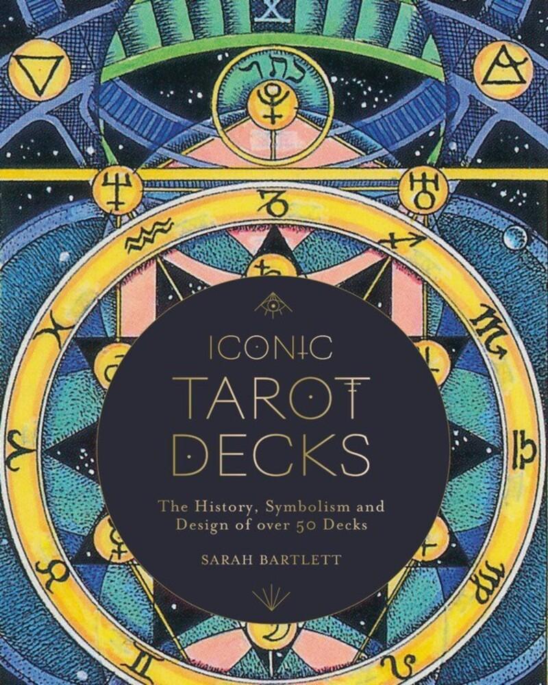 Bartlett, Sarah - Iconic Tarot Decks: The History, Symbolism and Design of over 50 Decks