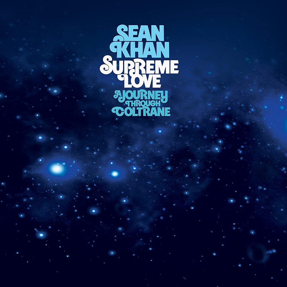 Sean Khan - Supreme Love: A Journey Through Coltrane