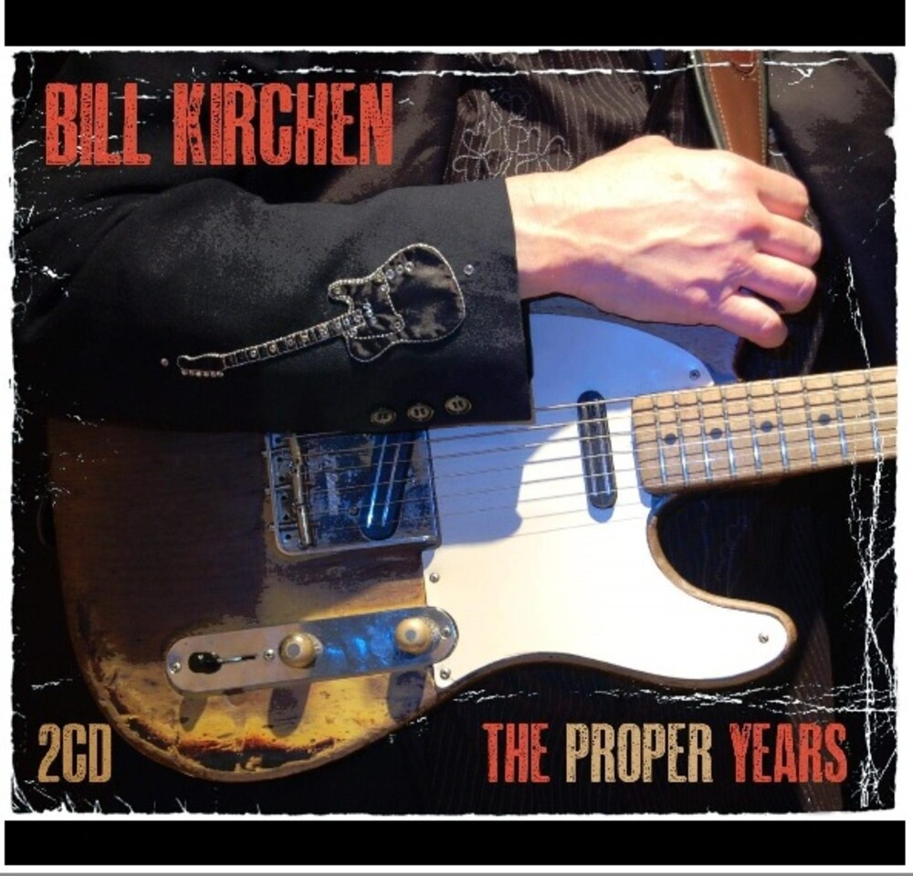 Bill Kirchen - The Proper Years [2CD]