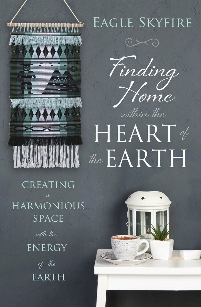 - Finding Home within the Heart of the Earth: Creating a HarmoniousSpace with the Energy of the Earth