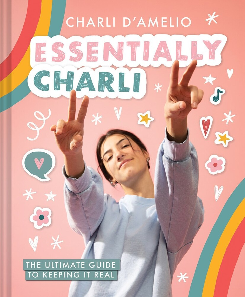 D'Amelio, Charli - Essentially Charli: The Ultimate Guide to Keeping It Real