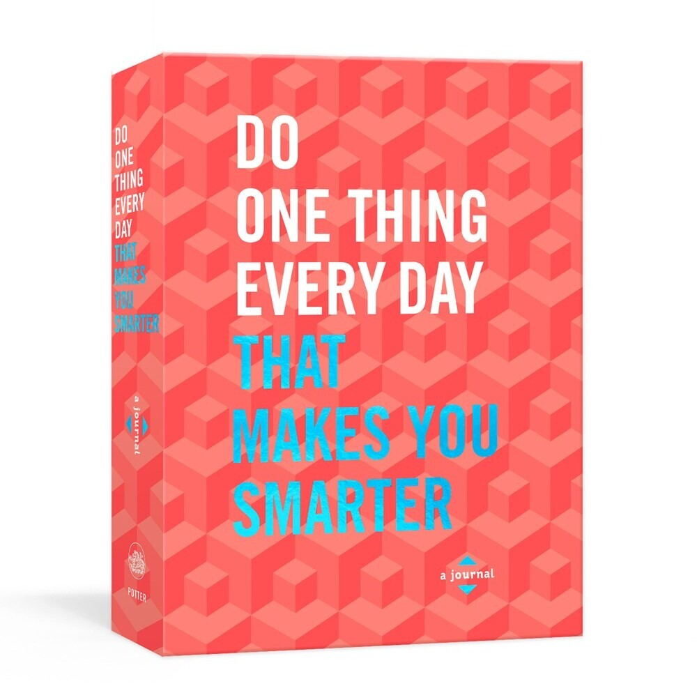 - Do One Thing Every Day That Makes You Smarter