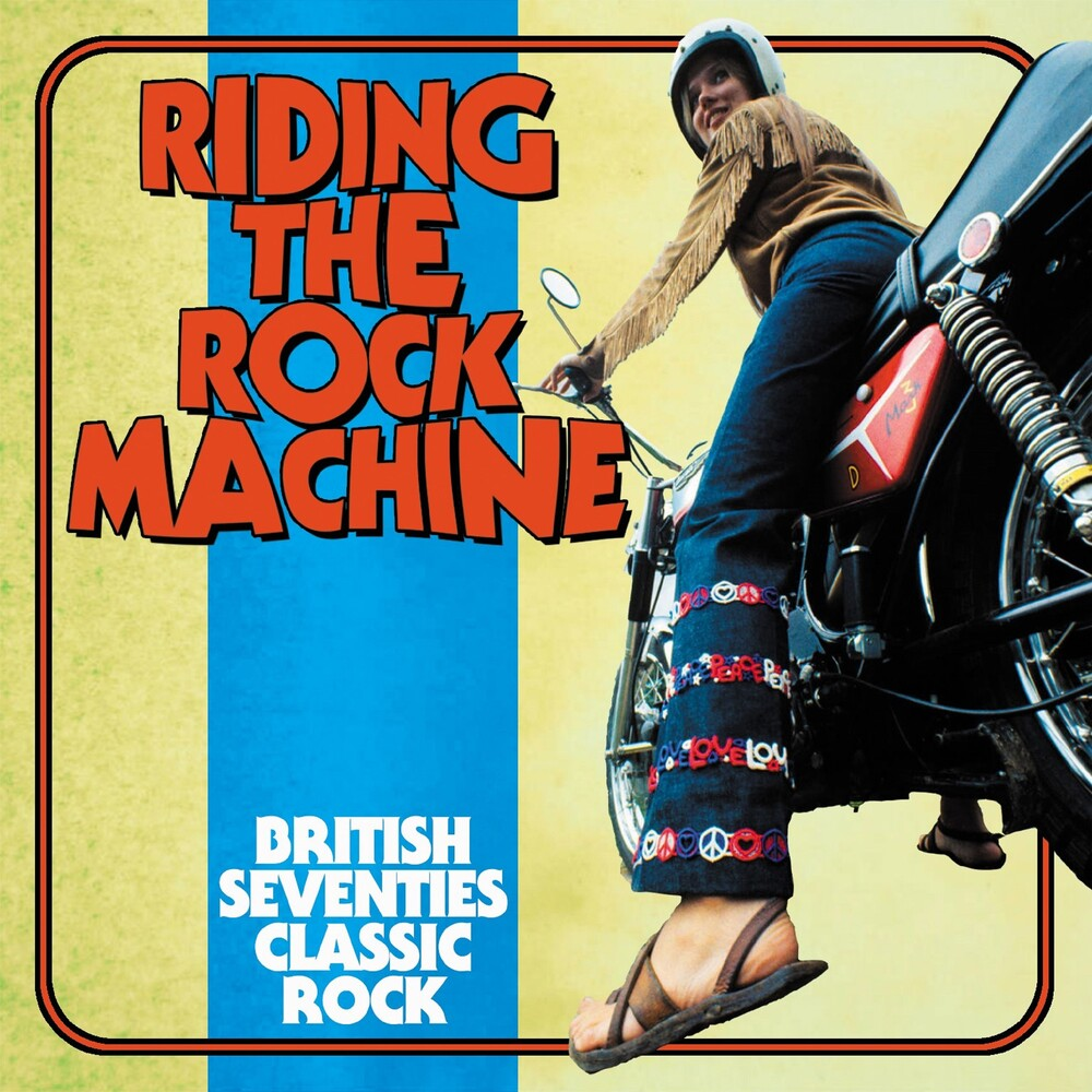 Riding The Rock Machine: British 70s Classic Rock - Riding The Rock Machine: British 70s Classic Rock